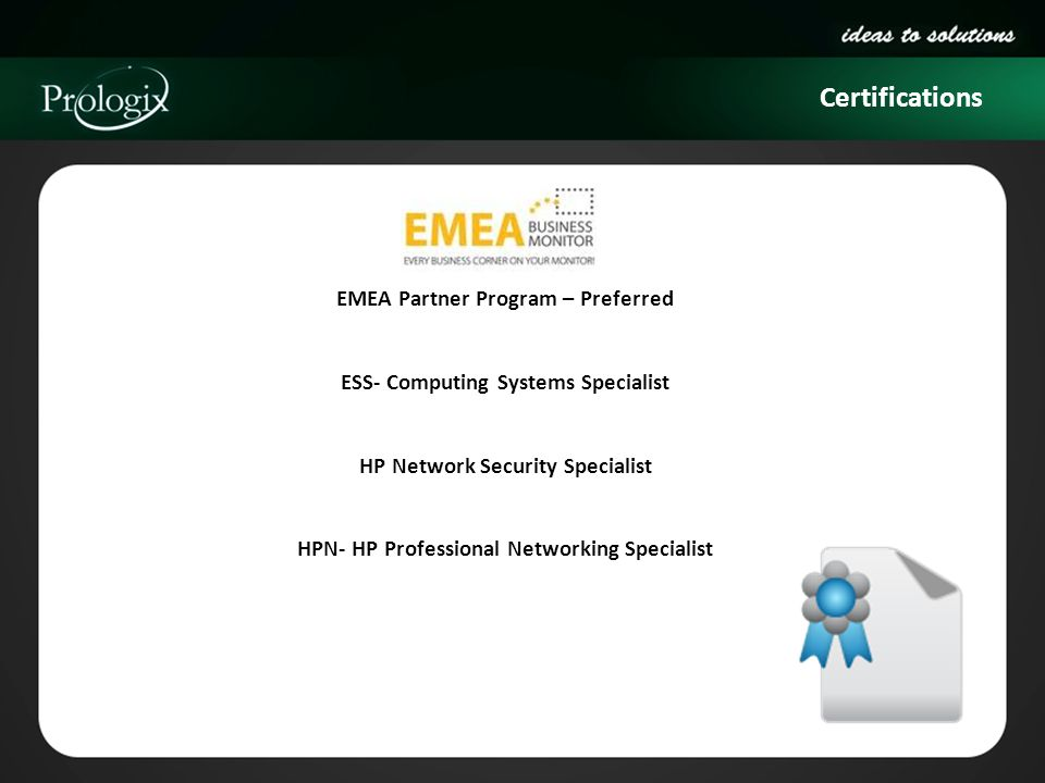 Certifications EMEA Partner Program – Preferred ESS- Computing Systems Specialist HP Network Security Specialist HPN- HP Professional Networking Speci