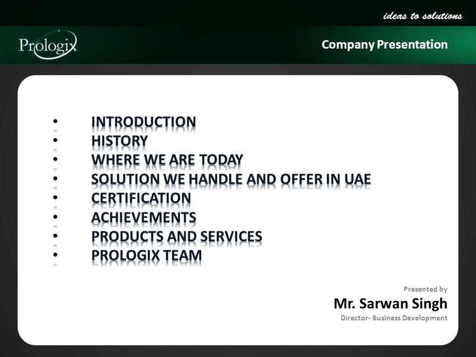 Company Presentation Presented by Mr. Sarwan Singh Director- Business Development