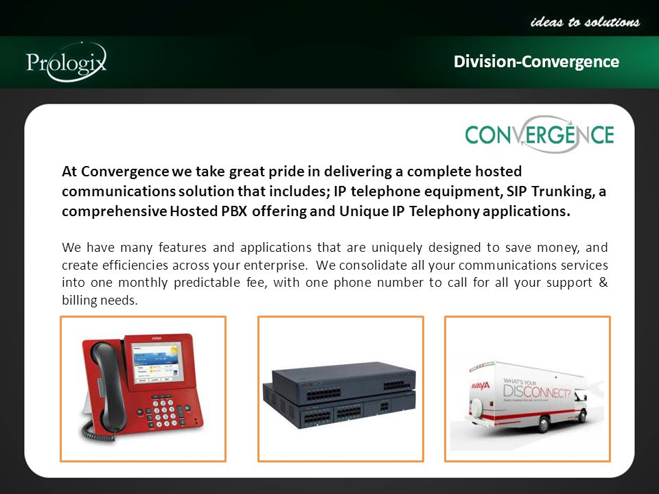 Division-Convergence At Convergence we take great pride in delivering a complete hosted communications solution that includes; IP telephone equipment,