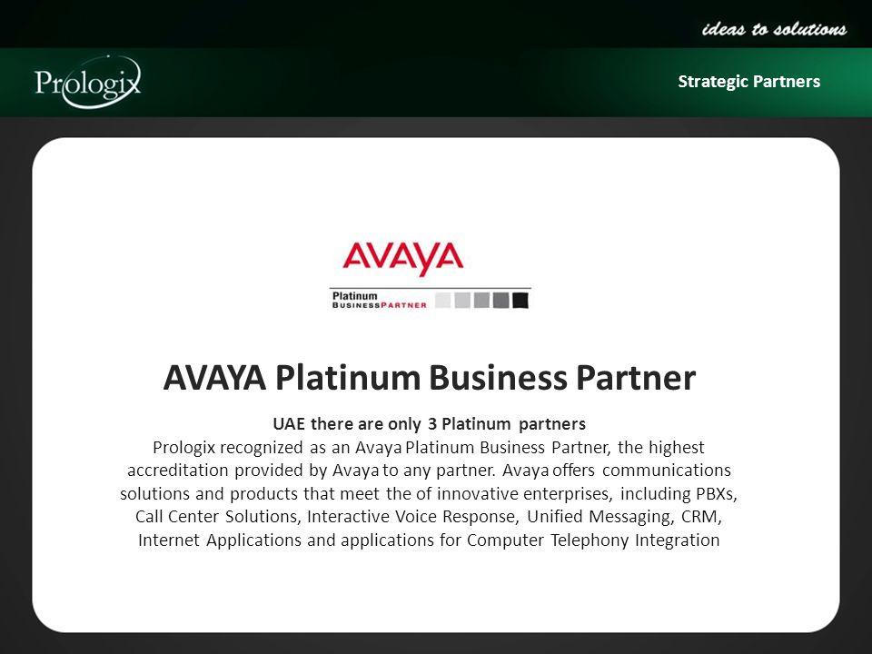 Strategic Partners AVAYA Platinum Business Partner UAE there are only 3 Platinum partners Prologix recognized as an Avaya Platinum Business Partner, t