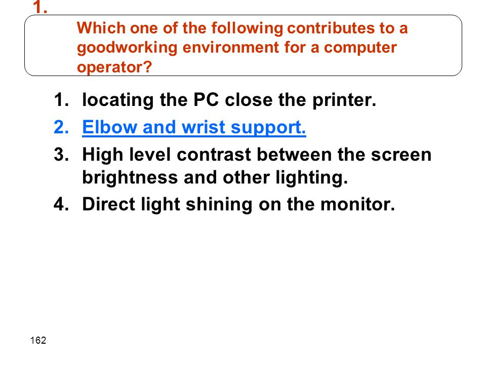 162 1.locating the PC close the printer. 2.Elbow and wrist support. 3.High level contrast between the screen brightness and other lighting. 4.Direct l