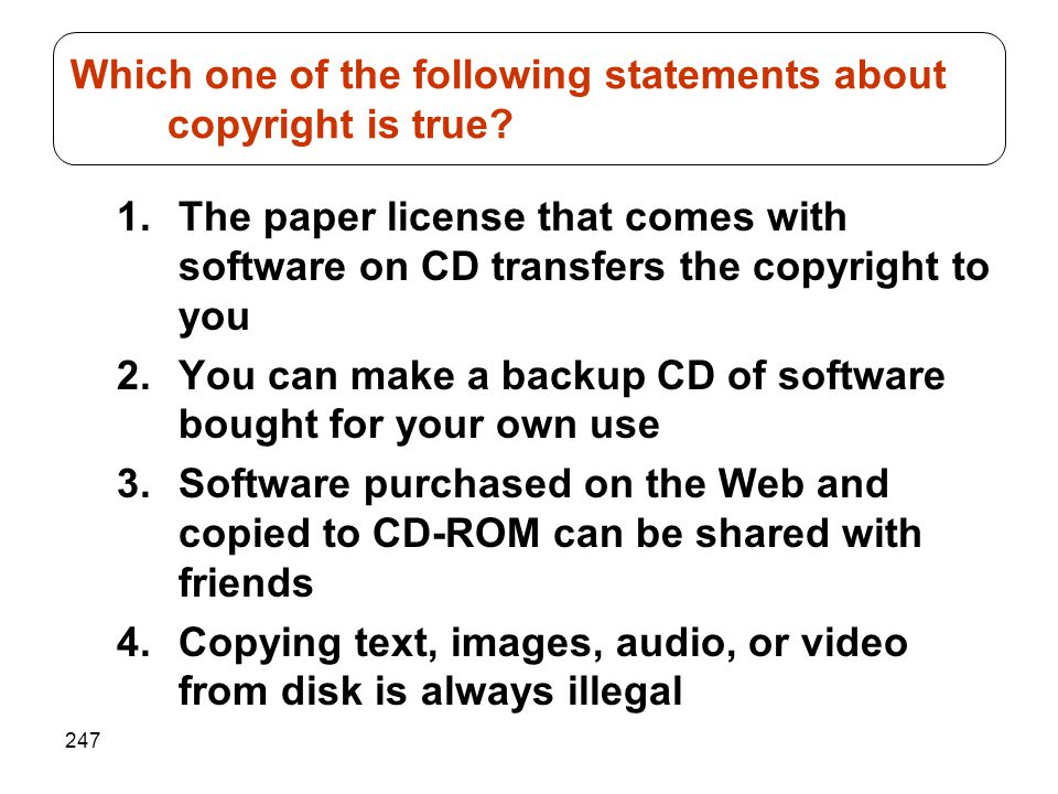 247 1.The paper license that comes with software on CD transfers the copyright to you 2.You can make a backup CD of software bought for your own use 3
