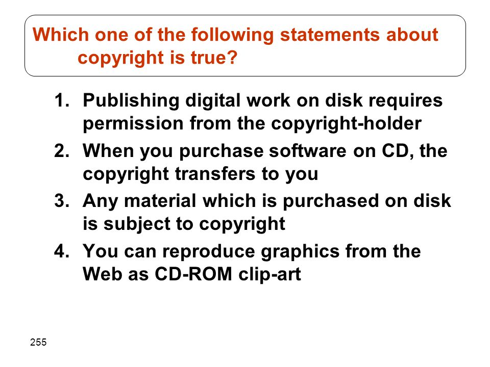 255 1.Publishing digital work on disk requires permission from the copyright-holder 2.When you purchase software on CD, the copyright transfers to you