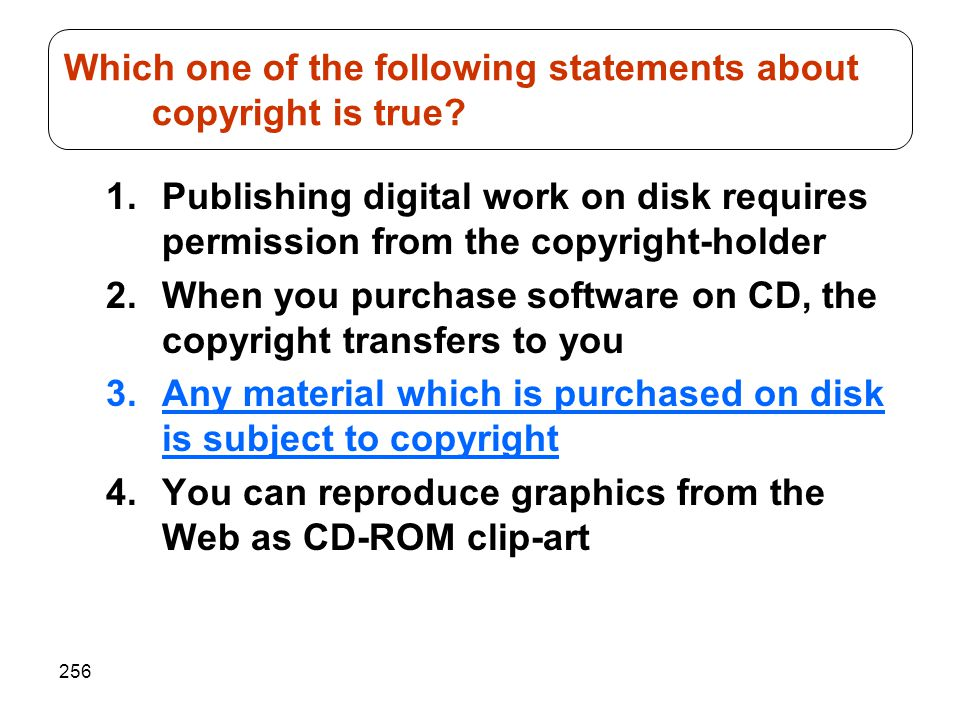 256 1.Publishing digital work on disk requires permission from the copyright-holder 2.When you purchase software on CD, the copyright transfers to you