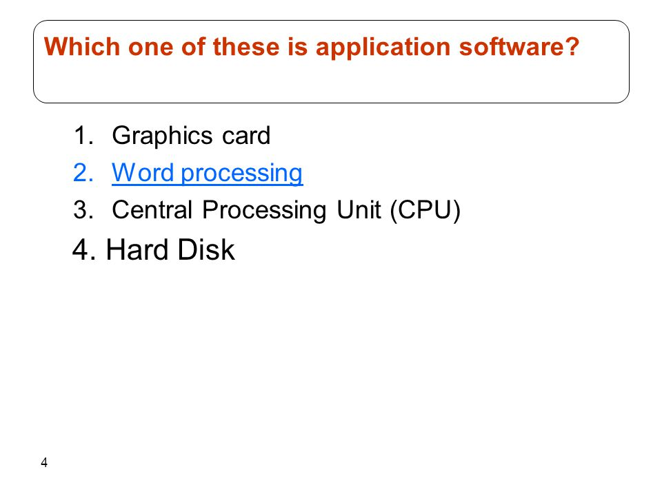 4 1.Graphics card 2.Word processing 3.Central Processing Unit (CPU) 4. Hard Disk Which one of these is application software?