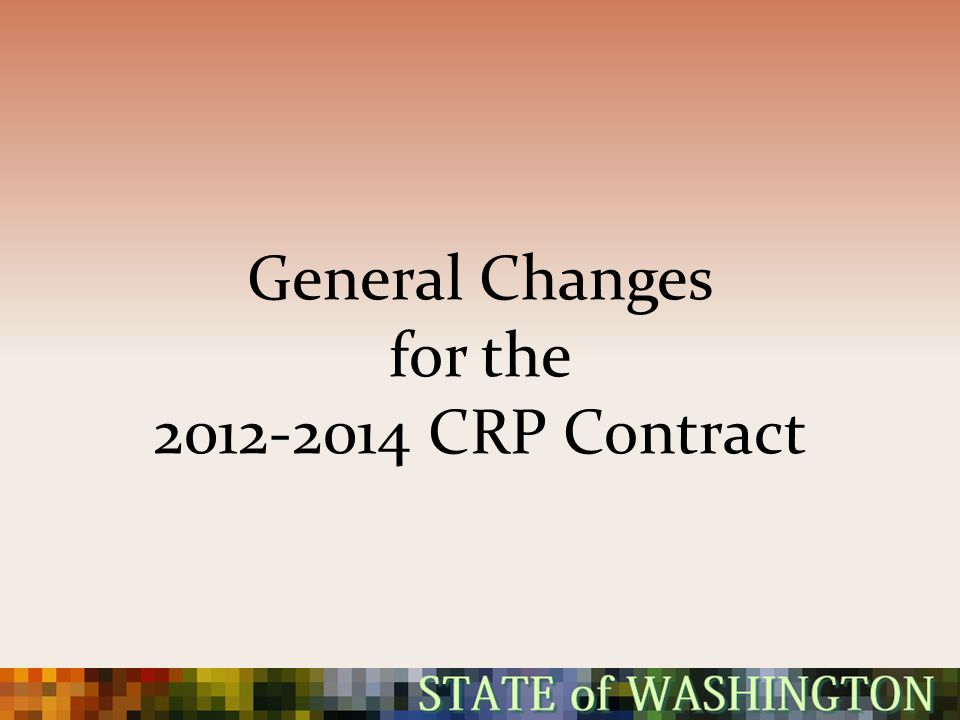 General Changes for the 2012-2014 CRP Contract