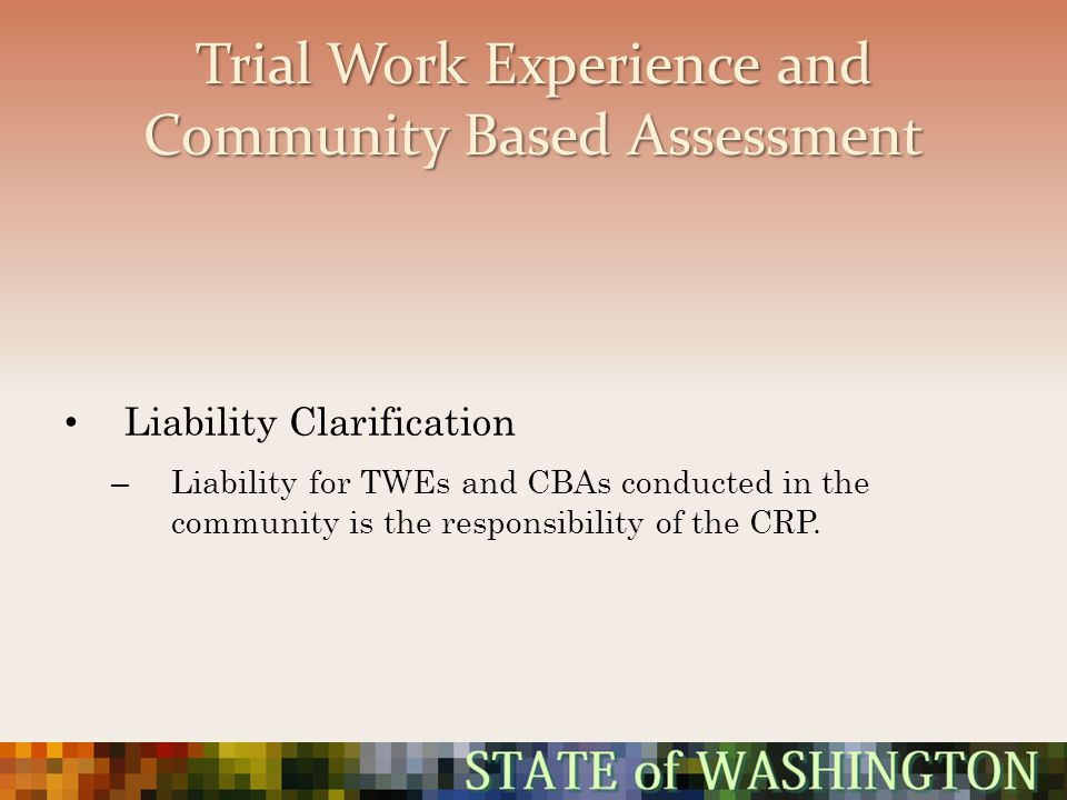 Trial Work Experience and Community Based Assessment Liability Clarification – Liability for TWEs and CBAs conducted in the community is the responsib