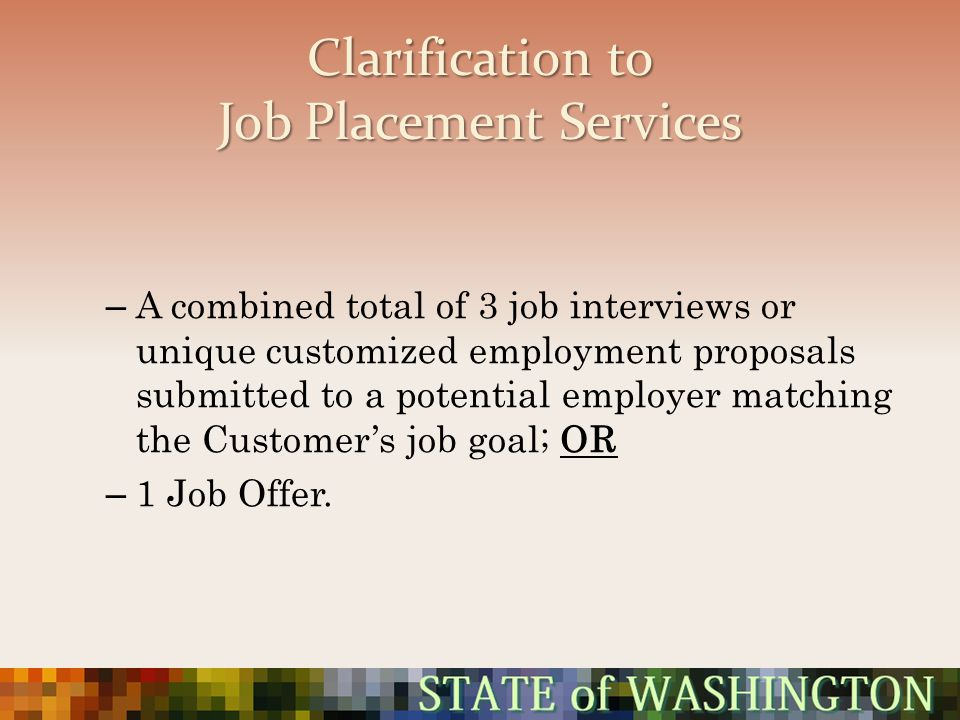 Clarification to Job Placement Services – A combined total of 3 job interviews or unique customized employment proposals submitted to a potential empl