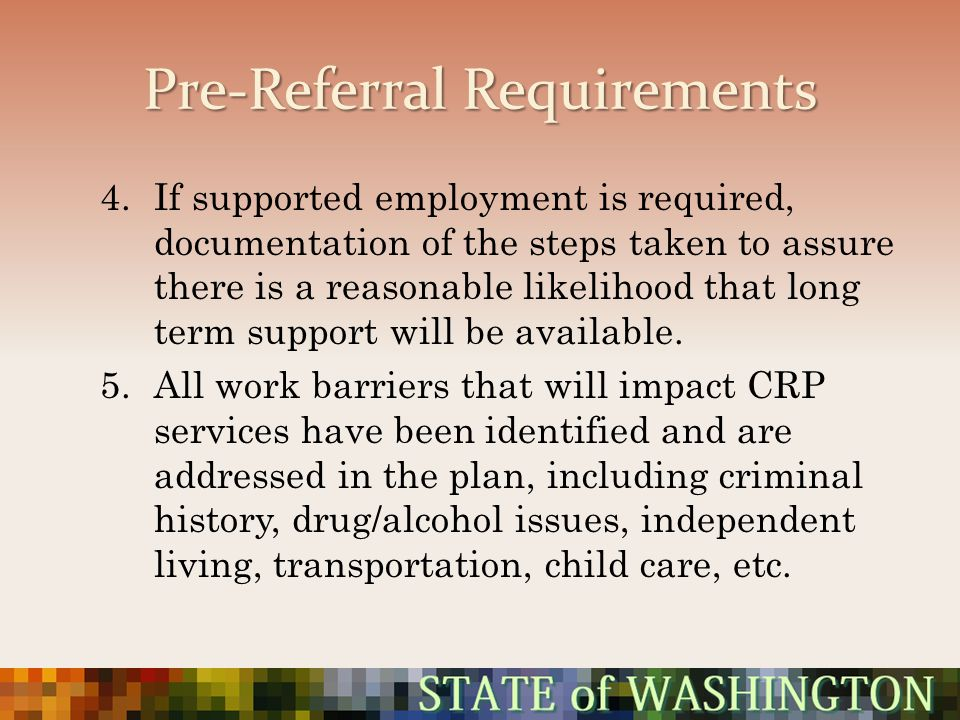 Pre-Referral Requirements 4.If supported employment is required, documentation of the steps taken to assure there is a reasonable likelihood that long