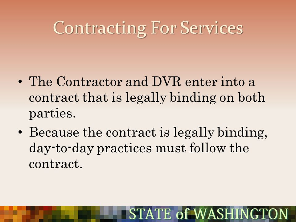 Contracting For Services The Contractor and DVR enter into a contract that is legally binding on both parties. Because the contract is legally binding