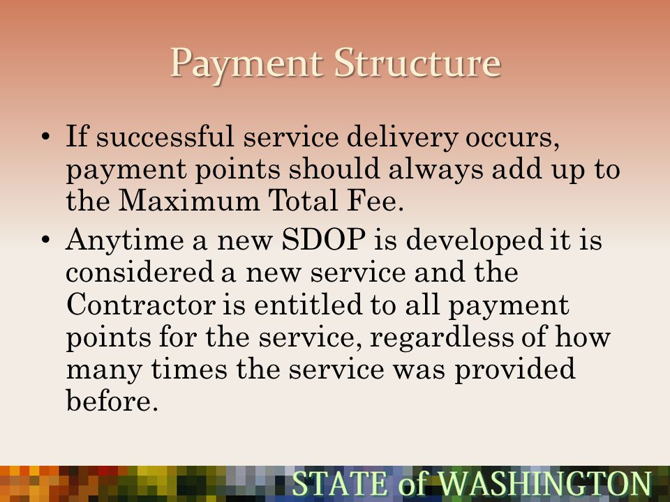 Payment Structure If successful service delivery occurs, payment points should always add up to the Maximum Total Fee. Anytime a new SDOP is developed
