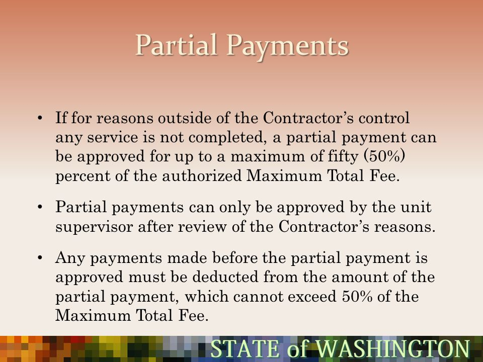 Partial Payments If for reasons outside of the Contractors control any service is not completed, a partial payment can be approved for up to a maximum