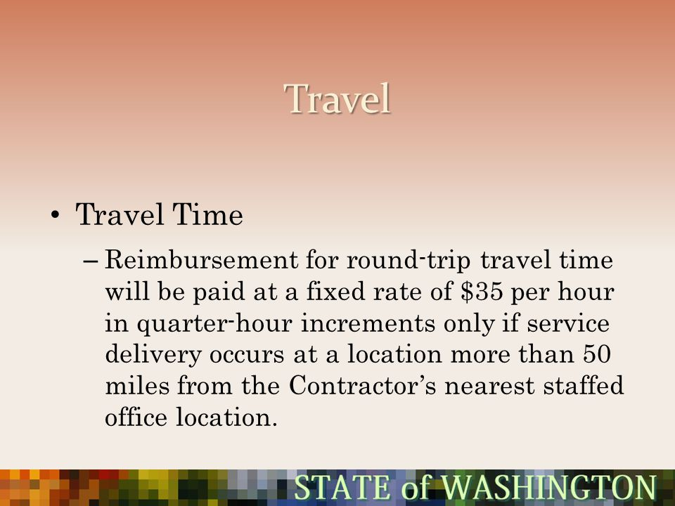 Travel Travel Time – Reimbursement for round-trip travel time will be paid at a fixed rate of $35 per hour in quarter-hour increments only if service