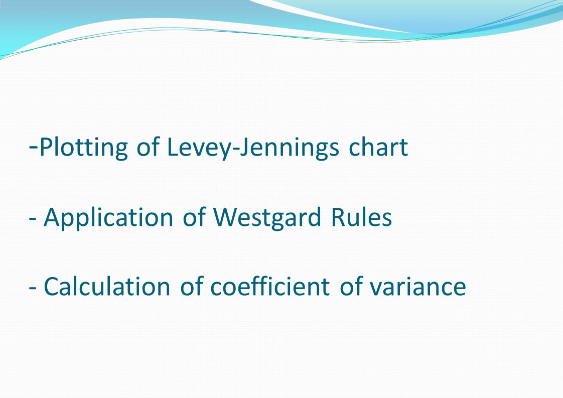 - Plotting of Levey-Jennings chart - Application of Westgard Rules - Calculation of coefficient of variance