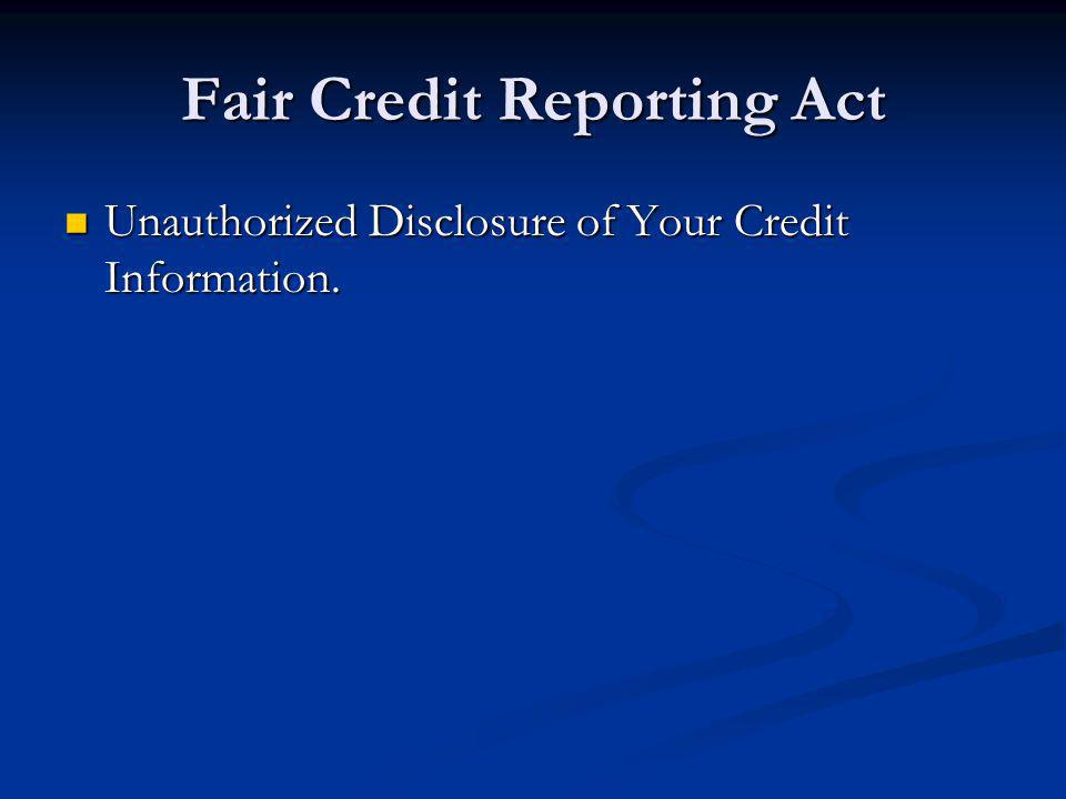 Fair Credit Reporting Act Unauthorized Disclosure of Your Credit Information. Unauthorized Disclosure of Your Credit Information.
