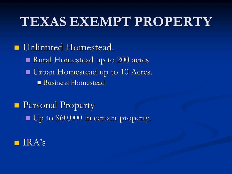 TEXAS EXEMPT PROPERTY Unlimited Homestead. Unlimited Homestead. Rural Homestead up to 200 acres Rural Homestead up to 200 acres Urban Homestead up to