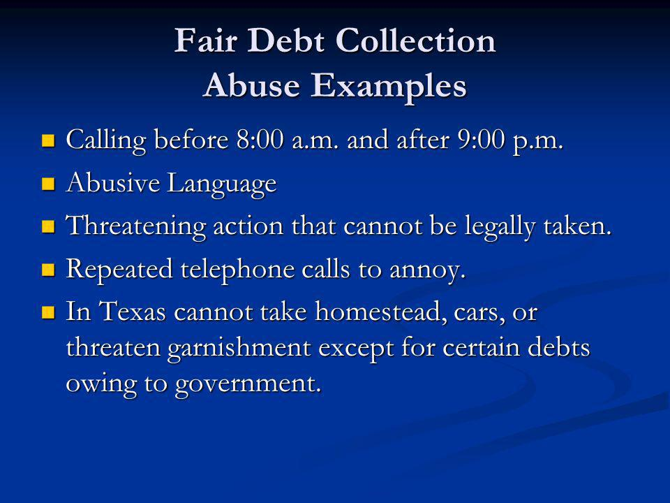 Fair Debt Collection Abuse Examples Calling before 8:00 a.m. and after 9:00 p.m. Calling before 8:00 a.m. and after 9:00 p.m. Abusive Language Abusive