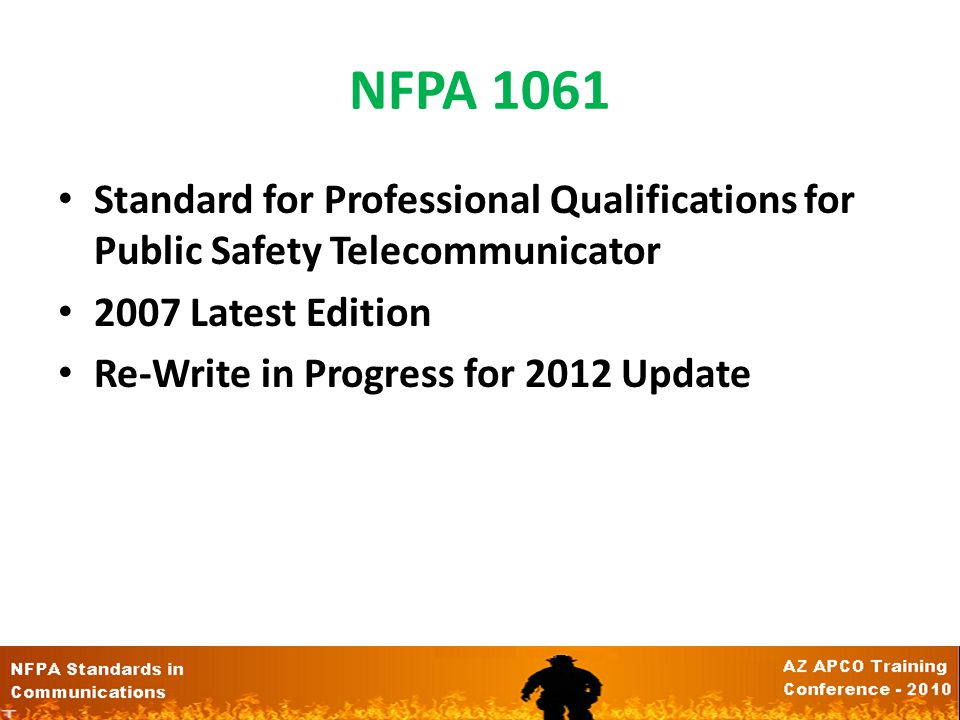 NFPA Standards for Communications BEFORE – NFPA 1061 Job Performance Standards DURING – NFPA 1221 Processing Standards AFTER – NFPA 1710 Response Stan