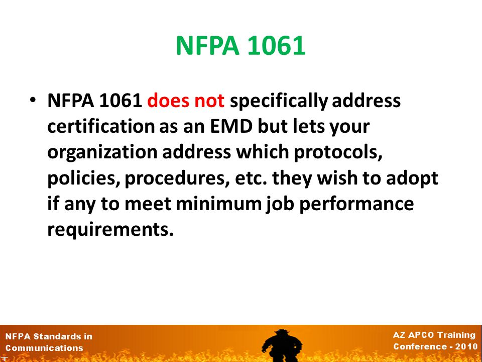 NFPA 1061 The standard states that the Authority Having Jurisdiction (AHJ) has the responsibility to establish and provide the Telecommunicator with t