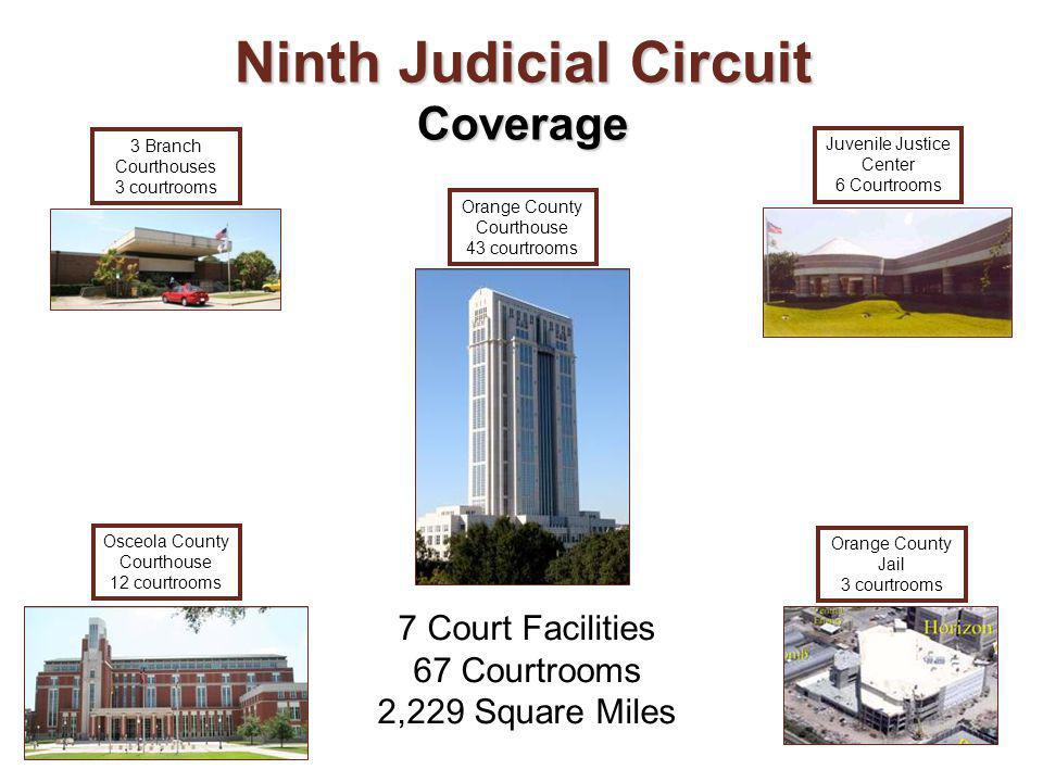 Ninth Judicial Circuit Coverage Juvenile Justice Center 6 Courtrooms Osceola County Courthouse 12 courtrooms Orange County Jail 3 courtrooms 3 Branch Courthouses 3 courtrooms Orange County Courthouse 43 courtrooms 7 Court Facilities 67 Courtrooms 2,229 Square Miles