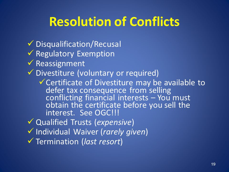 19 Resolution of Conflicts Disqualification/Recusal Regulatory Exemption Reassignment Divestiture (voluntary or required) Certificate of Divestiture m
