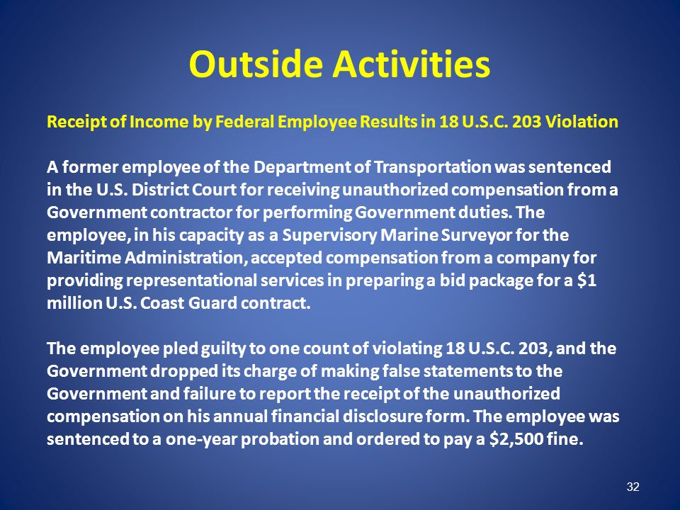 32 Outside Activities Receipt of Income by Federal Employee Results in 18 U.S.C. 203 Violation A former employee of the Department of Transportation w