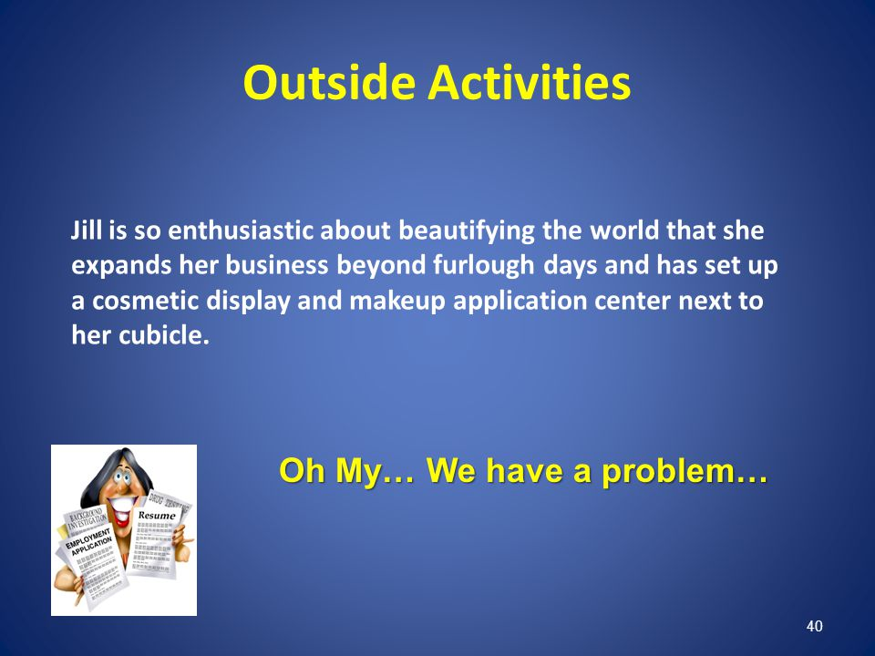 40 Outside Activities Jill is so enthusiastic about beautifying the world that she expands her business beyond furlough days and has set up a cosmetic