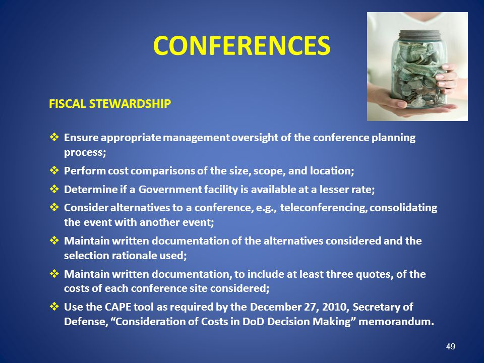 49 CONFERENCES FISCAL STEWARDSHIP Ensure appropriate management oversight of the conference planning process; Perform cost comparisons of the size, sc