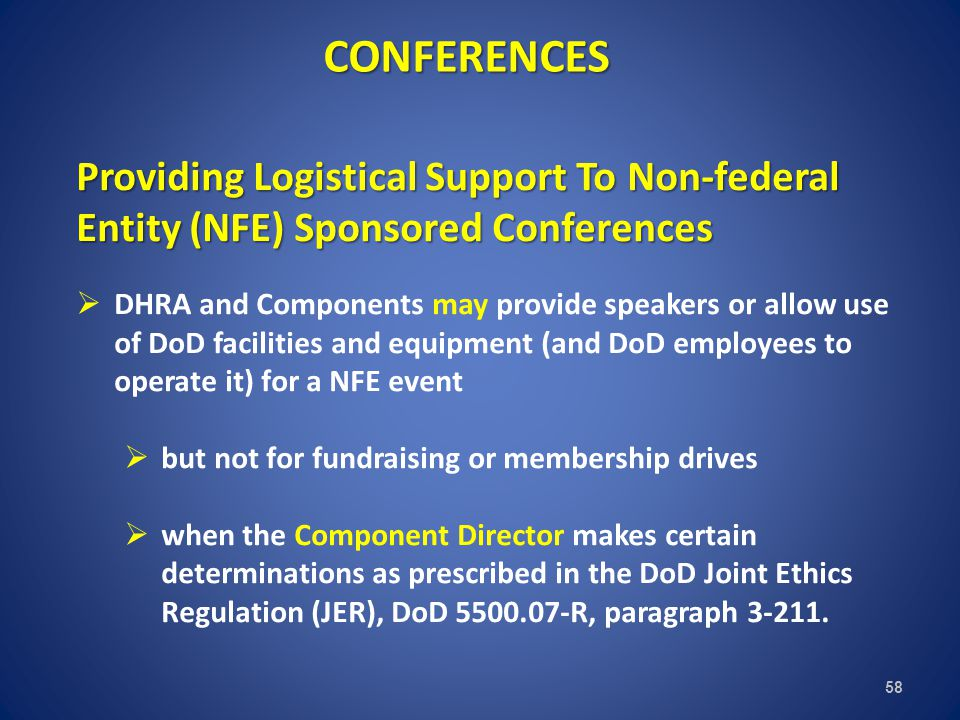 CONFERENCES 58 Providing Logistical Support To Non-federal Entity (NFE) Sponsored Conferences DHRA and Components may provide speakers or allow use of