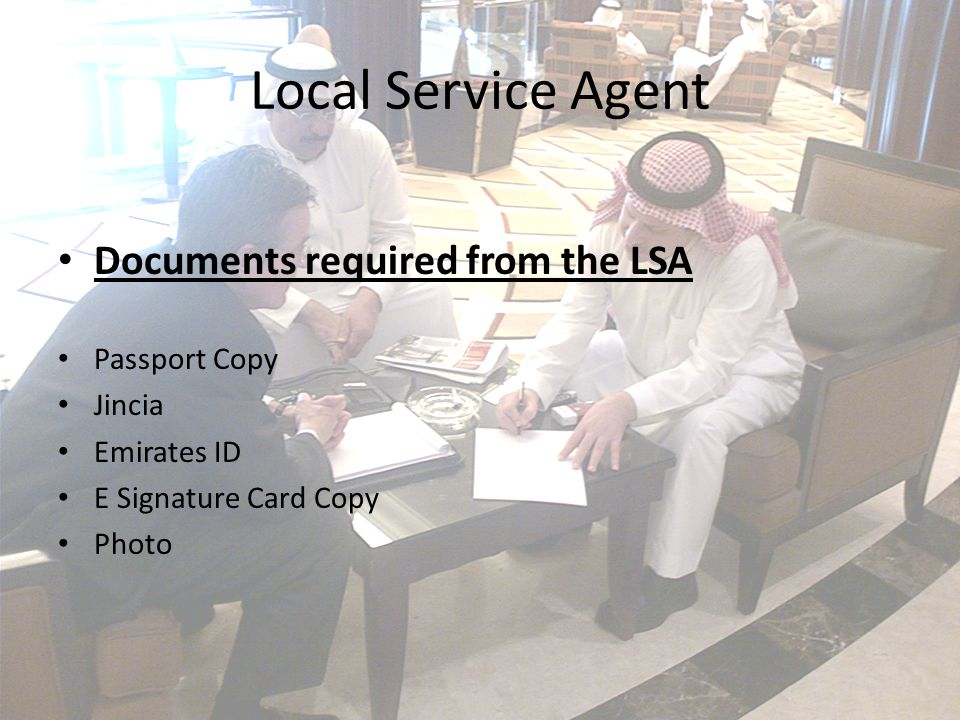 Local Service Agent Documents required from the LSA Passport Copy Jincia Emirates ID E Signature Card Copy Photo