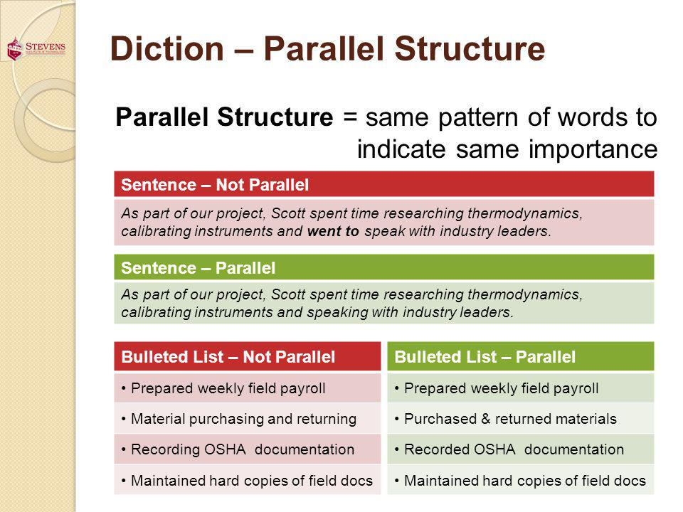 Diction – Parallel Structure Parallel Structure = same pattern of words to indicate same importance Sentence – Not Parallel As part of our project, Sc