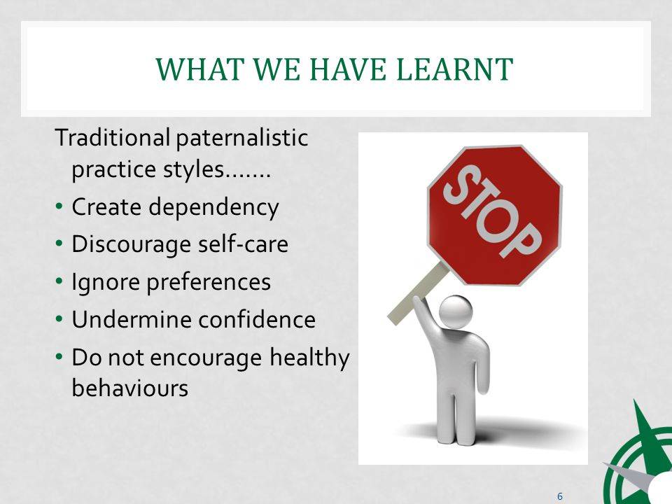 WHAT WE HAVE LEARNT Traditional paternalistic practice styles…….