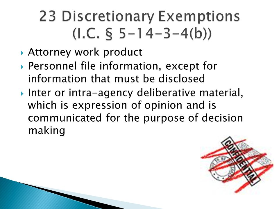 Attorney work product Personnel file information, except for information that must be disclosed Inter or intra-agency deliberative material, which is expression of opinion and is communicated for the purpose of decision making