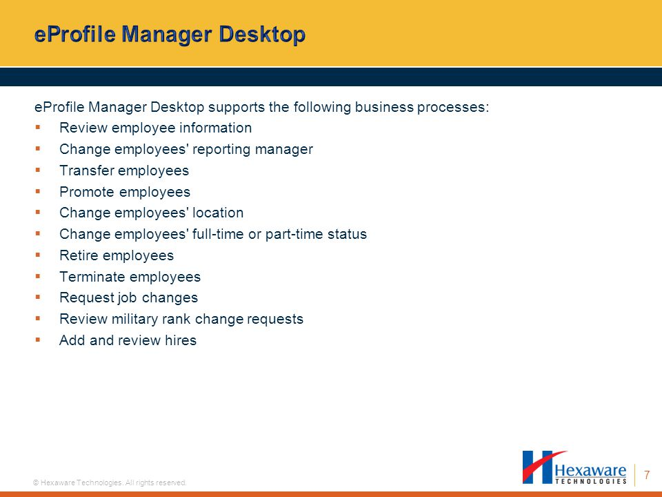 7 © Hexaware Technologies. All rights reserved. eProfile Manager Desktop supports the following business processes: Review employee information Change