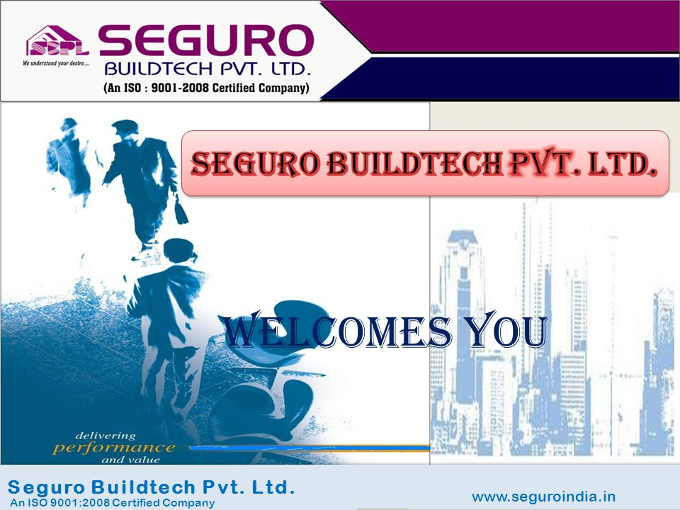 www.seguroindia.in Seguro Buildtech Pvt. Ltd. An ISO 9001:2008 Certified Company WELCOMES YOU