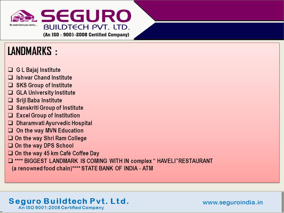 www.seguroindia.in Seguro Buildtech Pvt. Ltd. An ISO 9001:2008 Certified Company LANDMARKS : G L Bajaj Institute Ishwar Chand Institute SKS Group of I