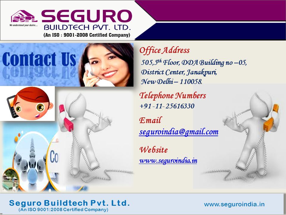 www.seguroindia.in Seguro Buildtech Pvt. Ltd. (An ISO 9001:2008 Certified Company) Office Address 505,5 th Floor, DDA Building no –05, District Center