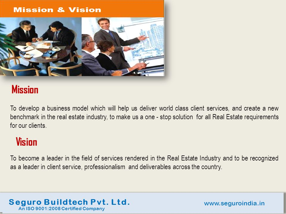 www.seguroindia.in Seguro Buildtech Pvt. Ltd. An ISO 9001:2008 Certified Company Mission To develop a business model which will help us deliver world