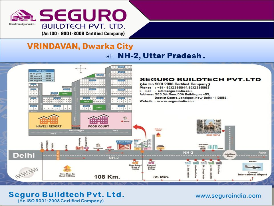 www.seguroindia.com Seguro Buildtech Pvt. Ltd. (An ISO 9001:2008 Certified Company) VRINDAVAN, Dwarka City at NH-2, Uttar Pradesh. VRINDAVAN, Dwarka C