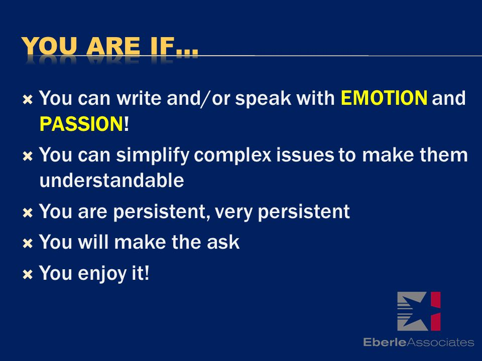 You can write and/or speak with EMOTION and PASSION.