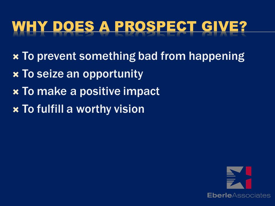 To prevent something bad from happening To seize an opportunity To make a positive impact To fulfill a worthy vision