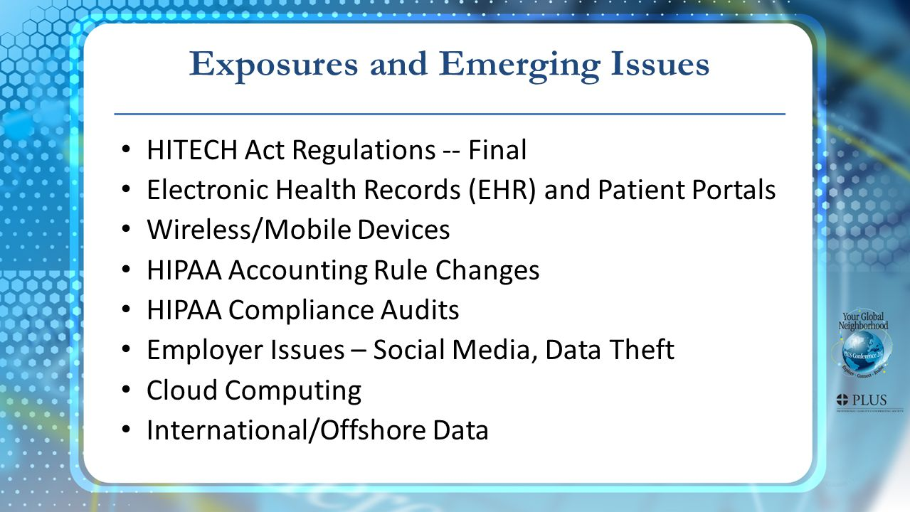 Exposures and Emerging Issues HITECH Act Regulations -- Final Electronic Health Records (EHR) and Patient Portals Wireless/Mobile Devices HIPAA Accoun