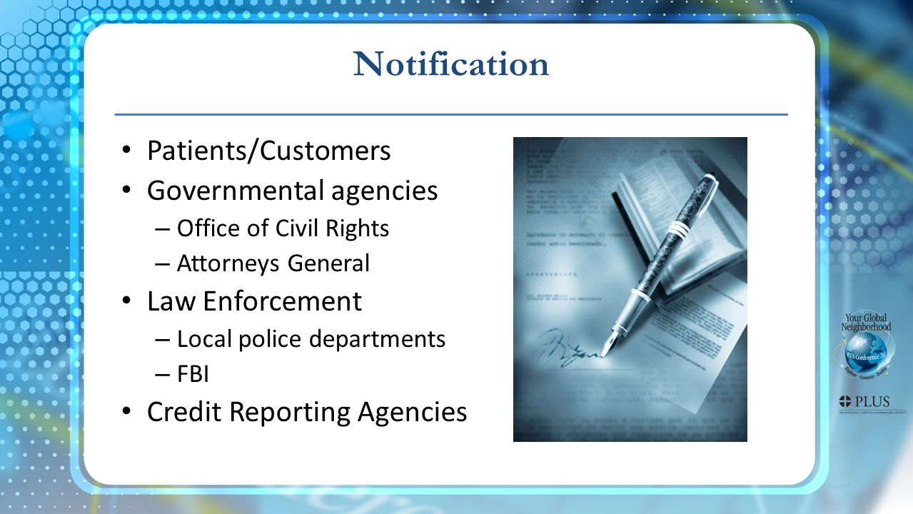 Patients/Customers Governmental agencies – Office of Civil Rights – Attorneys General Law Enforcement – Local police departments – FBI Credit Reportin