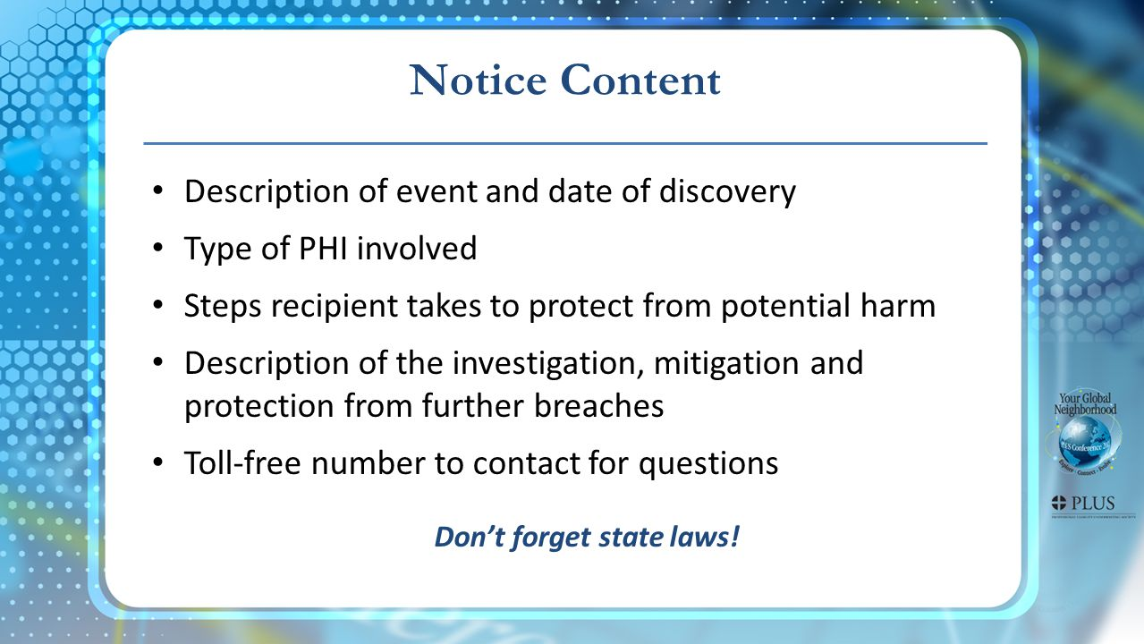 Notice Content Description of event and date of discovery Type of PHI involved Steps recipient takes to protect from potential harm Description of the