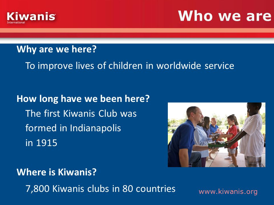 www.kiwanis.org Service projects and Support Clubs Service Projects and Support We use our funds and talents to support local community organisations that assist children and youth.