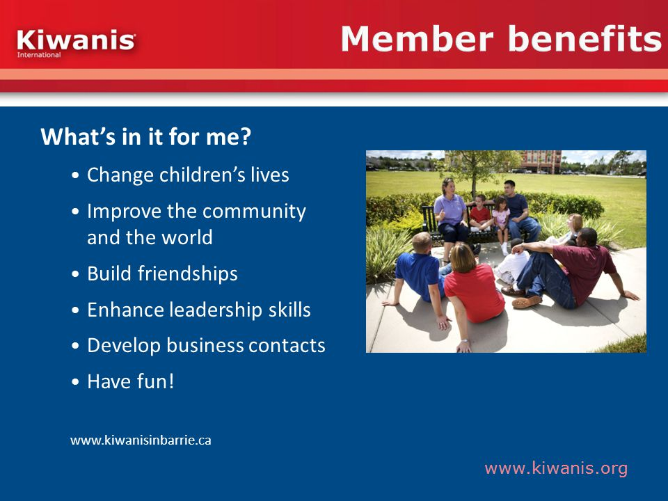 www.kiwanis.org Member benefits Whats in it for me.