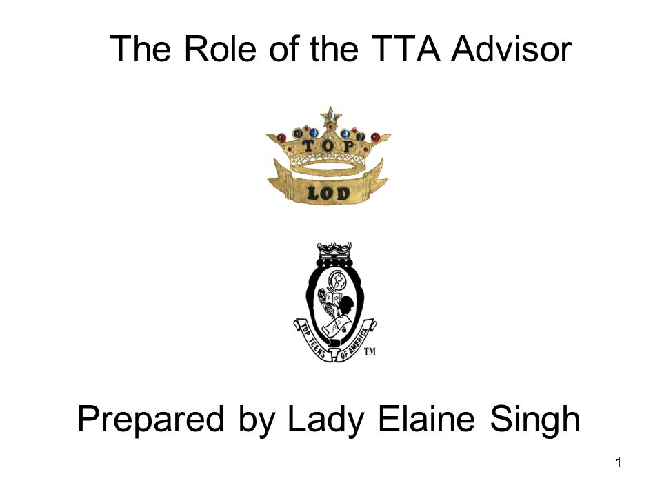 1 The Role of the TTA Advisor Prepared by Lady Elaine Singh