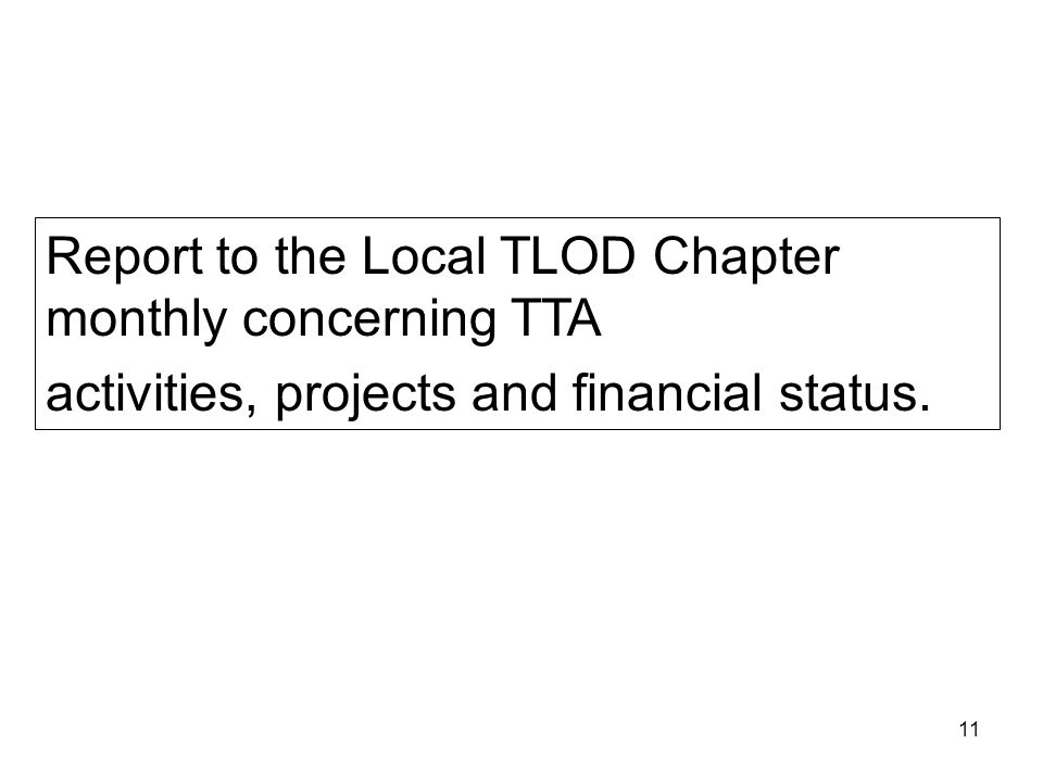 11 Report to the Local TLOD Chapter monthly concerning TTA activities, projects and financial status.