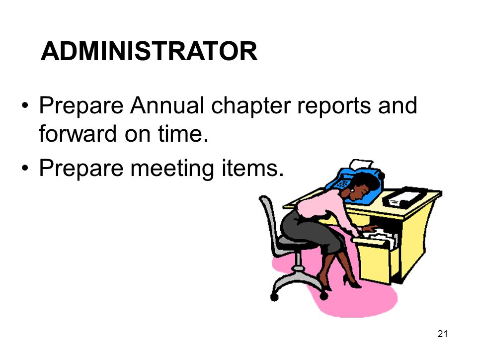 21 Prepare Annual chapter reports and forward on time. Prepare meeting items. ADMINISTRATOR