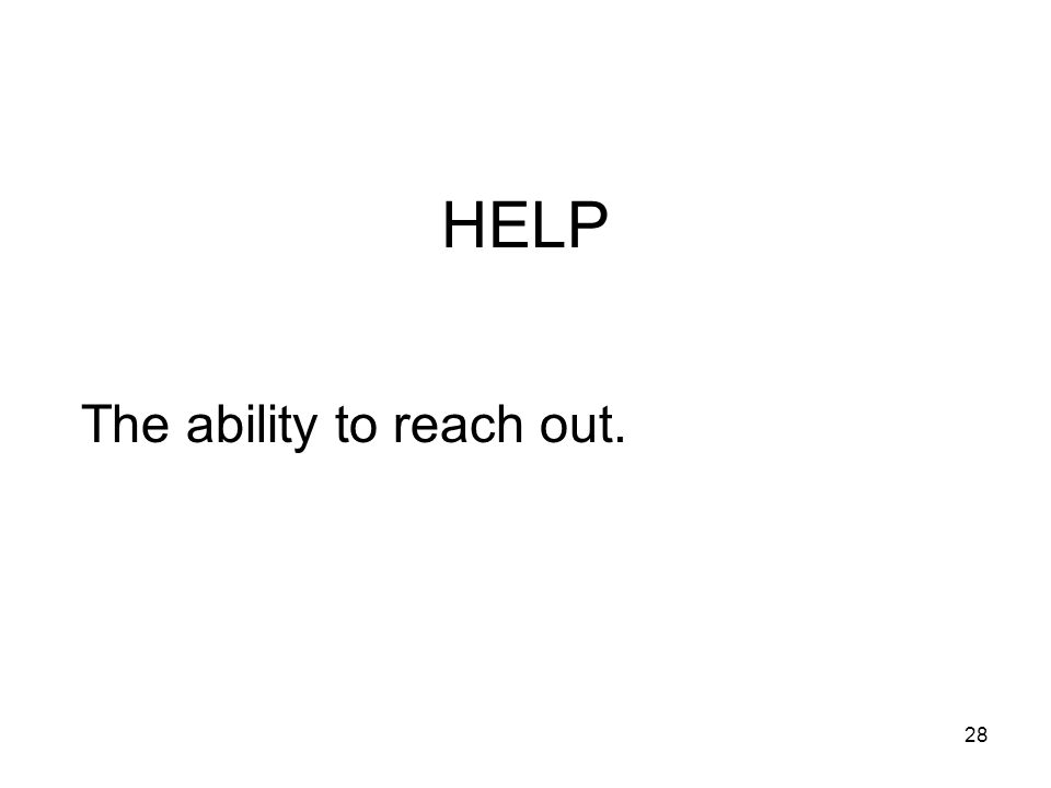 28 HELP The ability to reach out.
